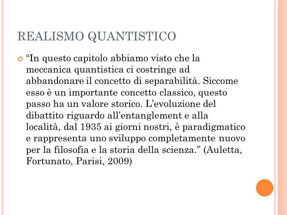 REALISMO QUANTISTICO In questo capitolo abbiamo visto che la meccanica quantistica ci costringe ad abbandonare il concetto di separabilità. Siccome es