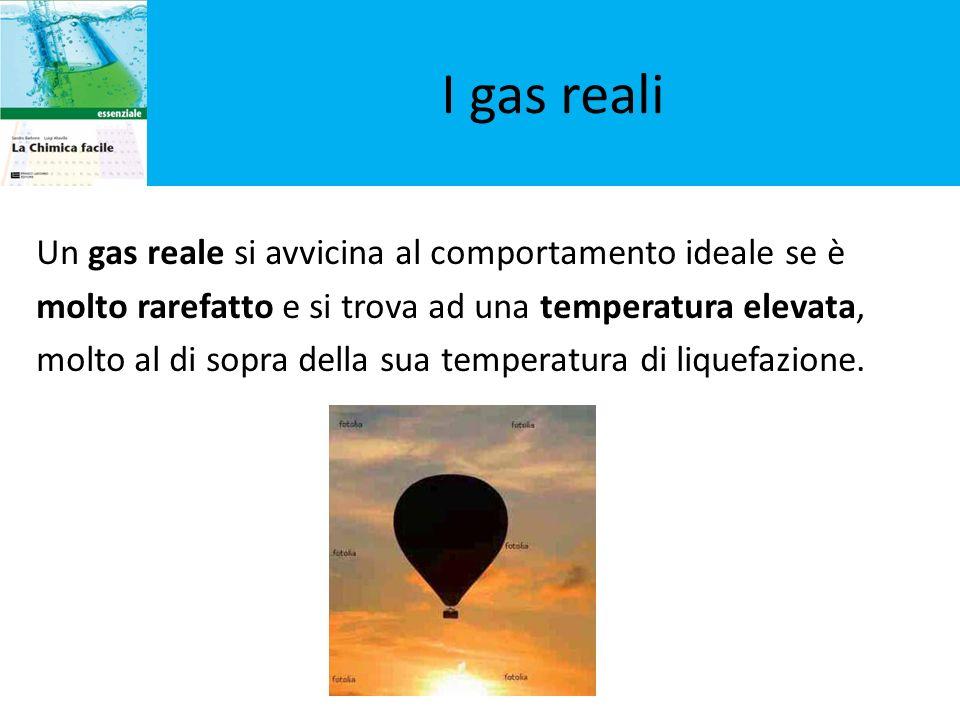 I gas reali Un gas reale si avvicina al comportamento ideale se è molto rarefatto e si trova ad una temperatura elevata, molto al di sopra della sua t