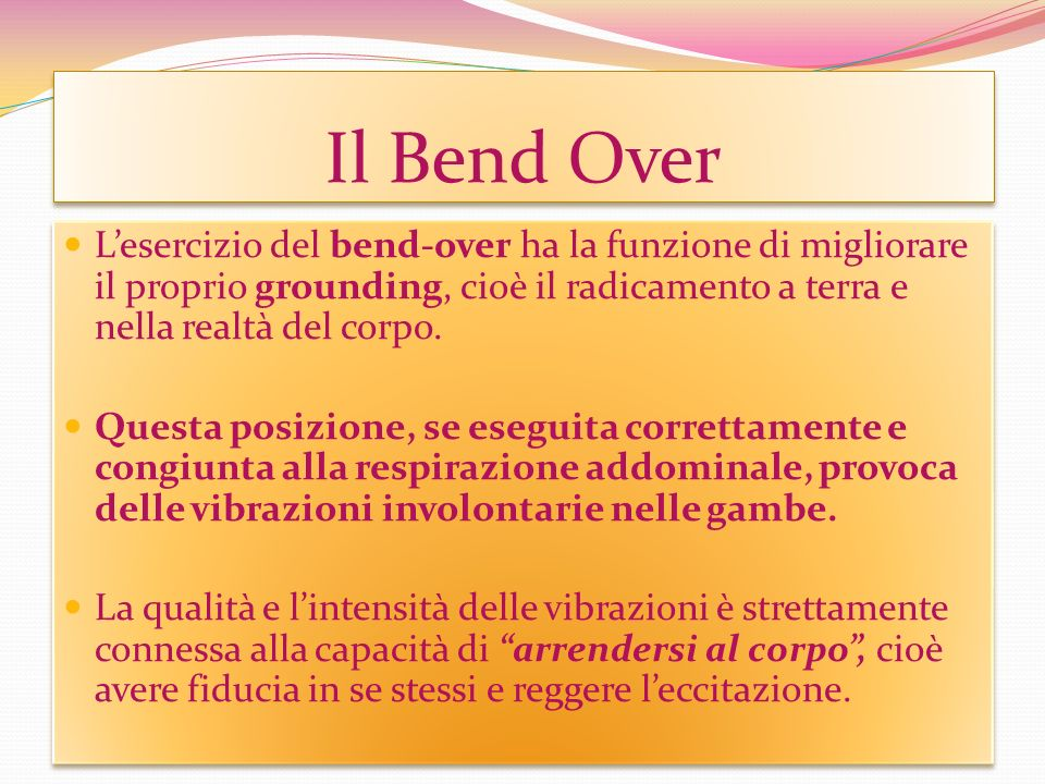Il Bend Over Lesercizio del bend-over ha la funzione di migliorare il proprio grounding, cioè il radicamento a terra e nella realtà del corpo. Questa