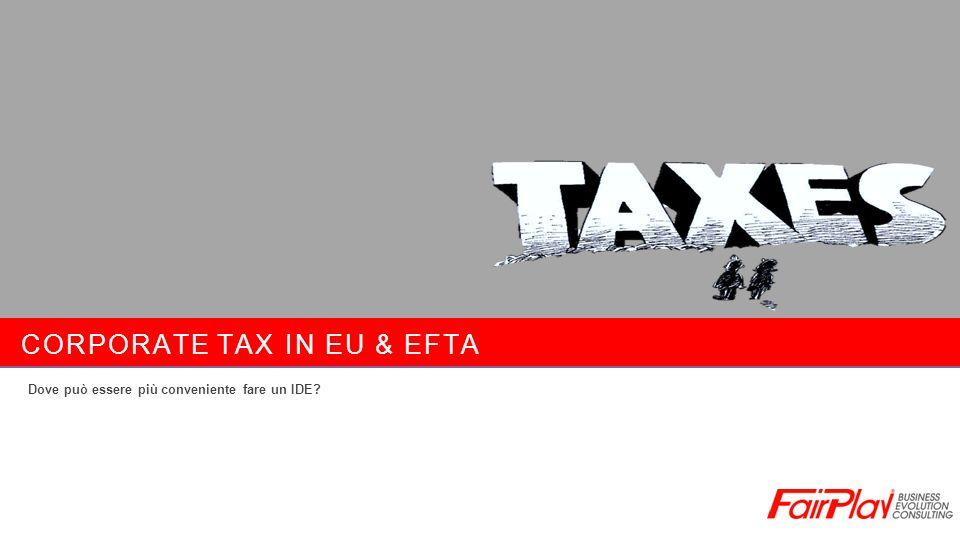 CORPORATE TAX IN EU & EFTA Dove può essere più conveniente fare un IDE