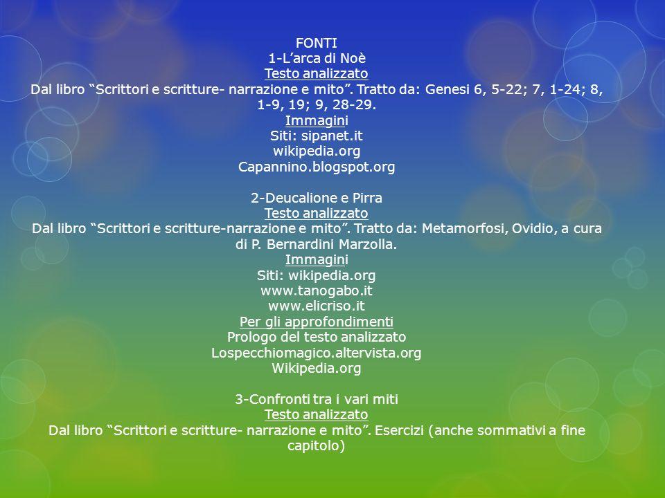 FONTI 1-Larca di Noè Testo analizzato Dal libro Scrittori e scritture- narrazione e mito. Tratto da: Genesi 6, 5-22; 7, 1-24; 8, 1-9, 19; 9, 28-29. Im