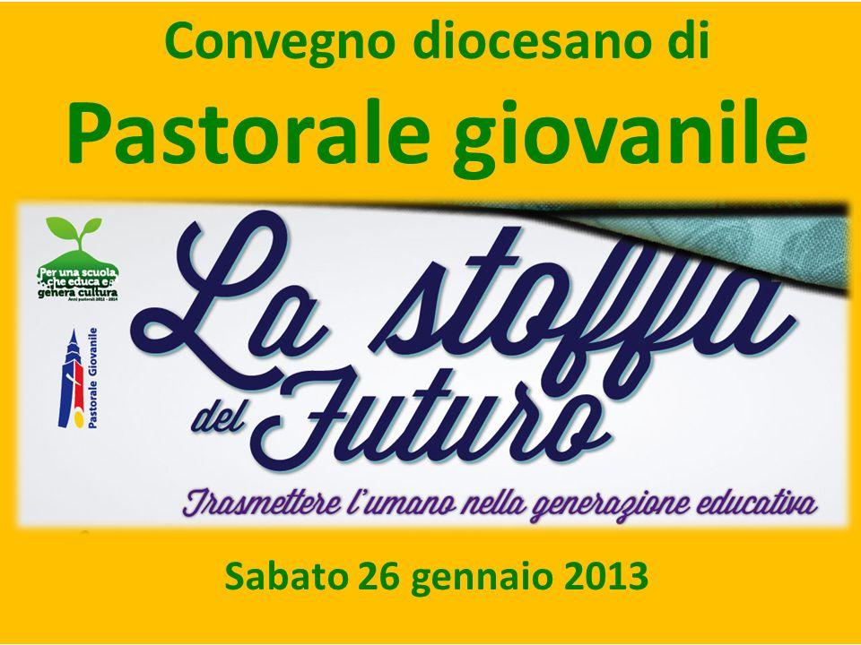 Convegno diocesano di Pastorale giovanile Sabato 26 gennaio 2013