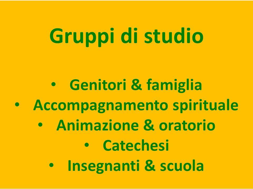 Gruppi di studio Genitori & famiglia Accompagnamento spirituale Animazione & oratorio Catechesi Insegnanti & scuola