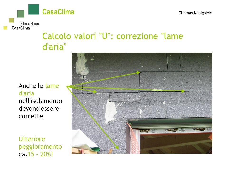 CasaClima Thomas Königstein Calcolo valori U : correzione lame d aria Anche le lame d aria nell isolamento devono essere corrette Ulteriore peggioramento ca.15 – 20%!