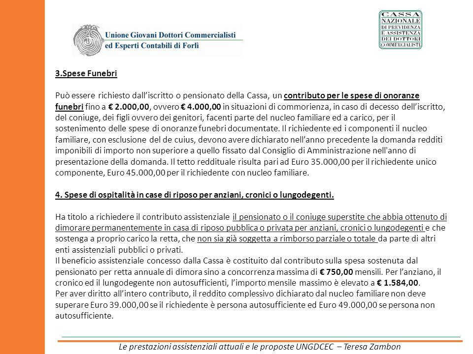 3.Spese Funebri Può essere richiesto dalliscritto o pensionato della Cassa, un contributo per le spese di onoranze funebri fino a 2.000,00, ovvero 4.0