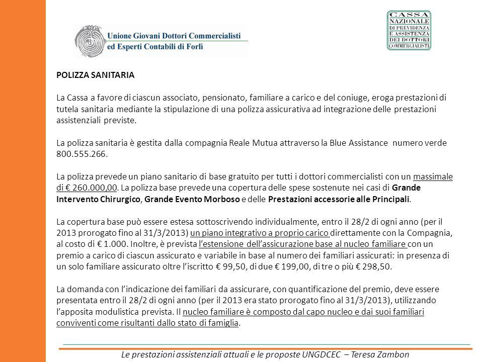 POLIZZA SANITARIA La Cassa a favore di ciascun associato, pensionato, familiare a carico e del coniuge, eroga prestazioni di tutela sanitaria mediante