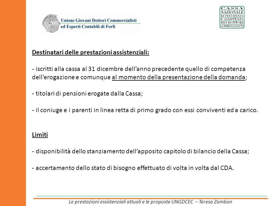 Destinatari delle prestazioni assistenziali: - iscritti alla cassa al 31 dicembre dellanno precedente quello di competenza dellerogazione e comunque a
