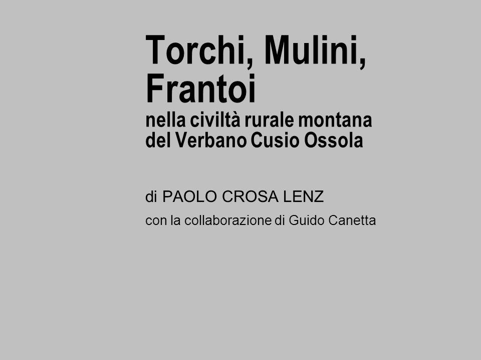 Torchi, Mulini, Frantoi nella civiltà rurale montana del Verbano Cusio Ossola di PAOLO CROSA LENZ con la collaborazione di Guido Canetta