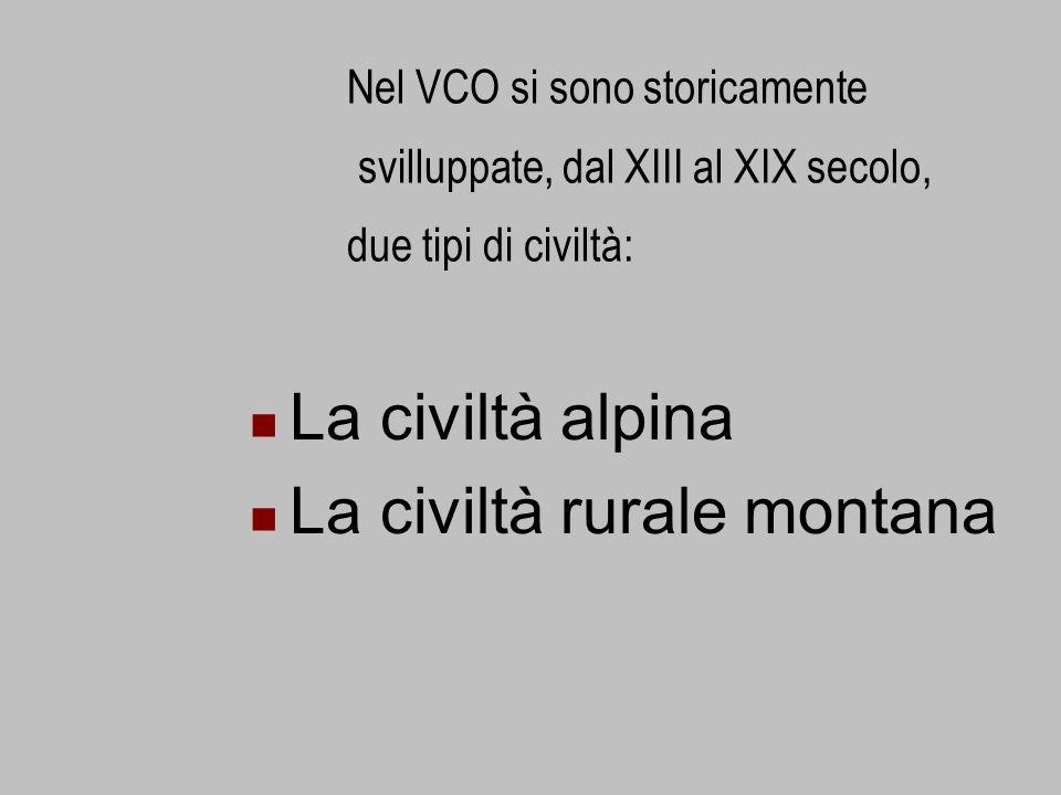 Nel VCO si sono storicamente svilluppate, dal XIII al XIX secolo, due tipi di civiltà: La civiltà alpina La civiltà rurale montana
