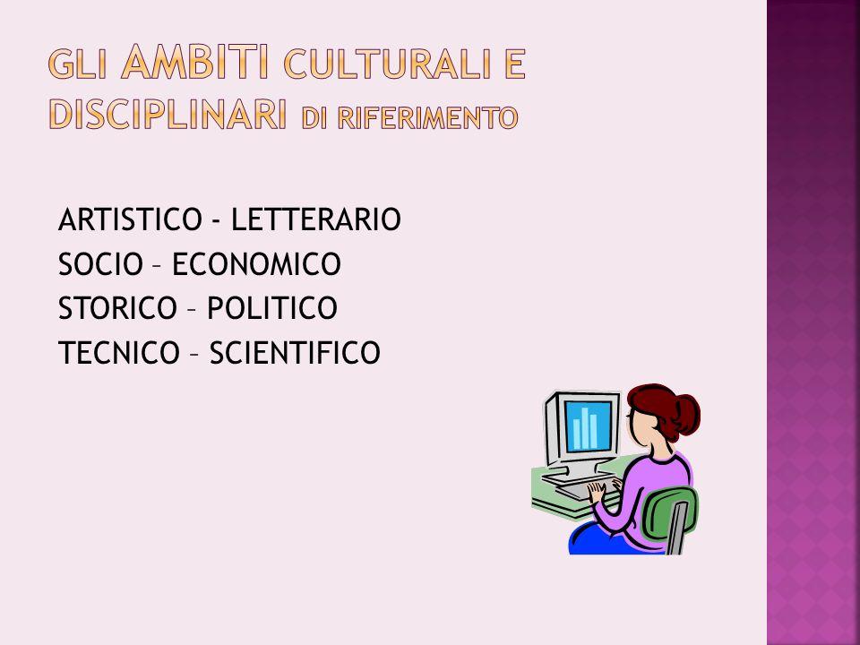 ARTISTICO - LETTERARIO SOCIO – ECONOMICO STORICO – POLITICO TECNICO – SCIENTIFICO