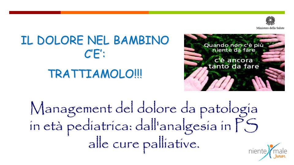Management del dolore da patologia in età pediatrica: dall'analgesia in PS alle cure palliative. IL DOLORE NEL BAMBINO CE: TRATTIAMOLO!!!