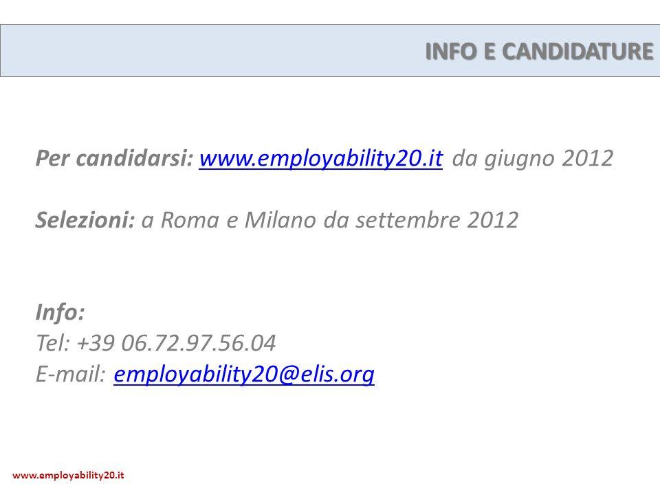 INFO E CANDIDATURE Per candidarsi: www.employability20.it da giugno 2012www.employability20.it Selezioni: a Roma e Milano da settembre 2012 Info: Tel: +39 06.72.97.56.04 E-mail: employability20@elis.orgemployability20@elis.org www.employability20.it
