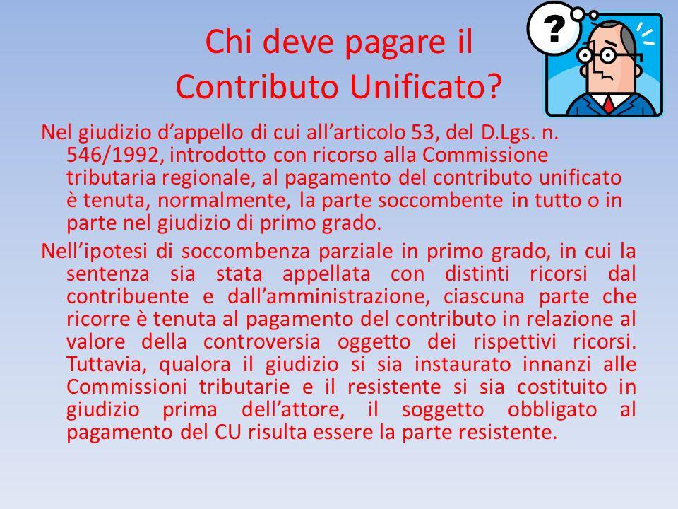 Chi deve pagare il Contributo Unificato? Nel giudizio dappello di cui allarticolo 53, del D.Lgs. n. 546/1992, introdotto con ricorso alla Commissione