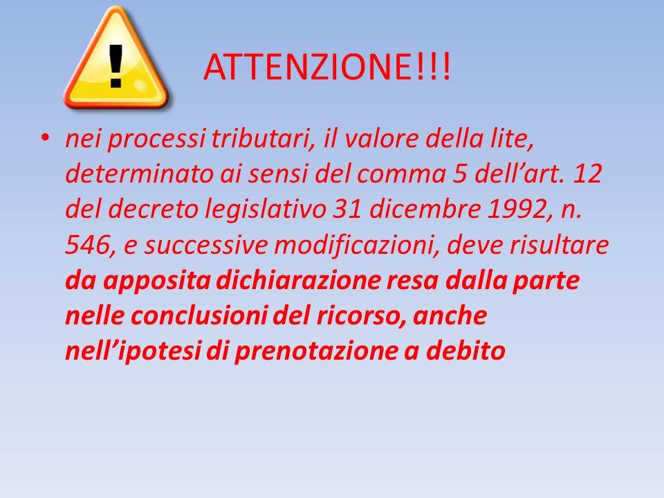 ATTENZIONE!!! nei processi tributari, il valore della lite, determinato ai sensi del comma 5 dellart. 12 del decreto legislativo 31 dicembre 1992, n.