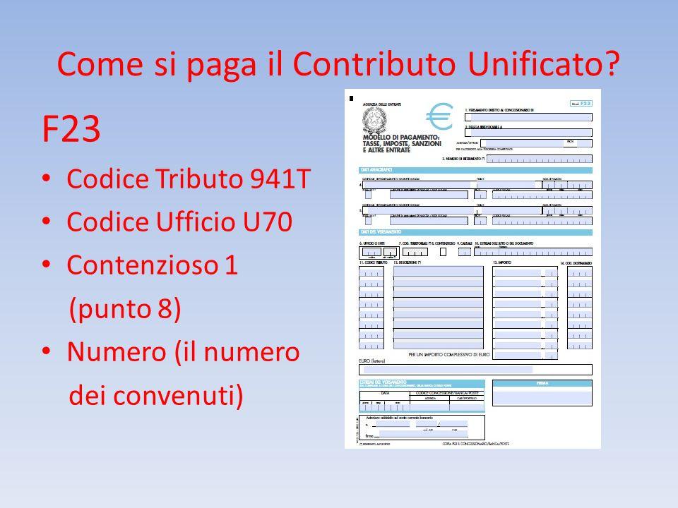 Come si paga il Contributo Unificato? F23 Codice Tributo 941T Codice Ufficio U70 Contenzioso 1 (punto 8) Numero (il numero dei convenuti)