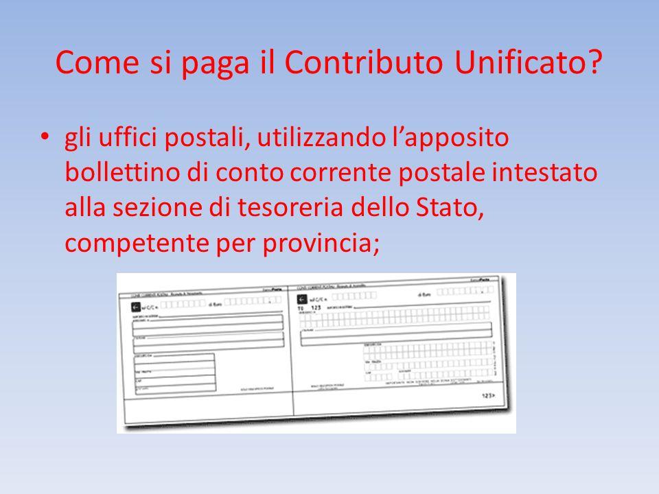 Come si paga il Contributo Unificato? gli uffici postali, utilizzando lapposito bollettino di conto corrente postale intestato alla sezione di tesorer