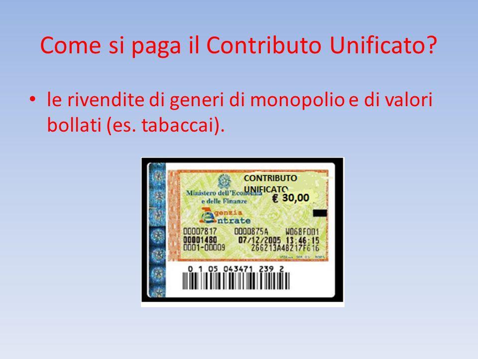 Come si paga il Contributo Unificato? le rivendite di generi di monopolio e di valori bollati (es. tabaccai).