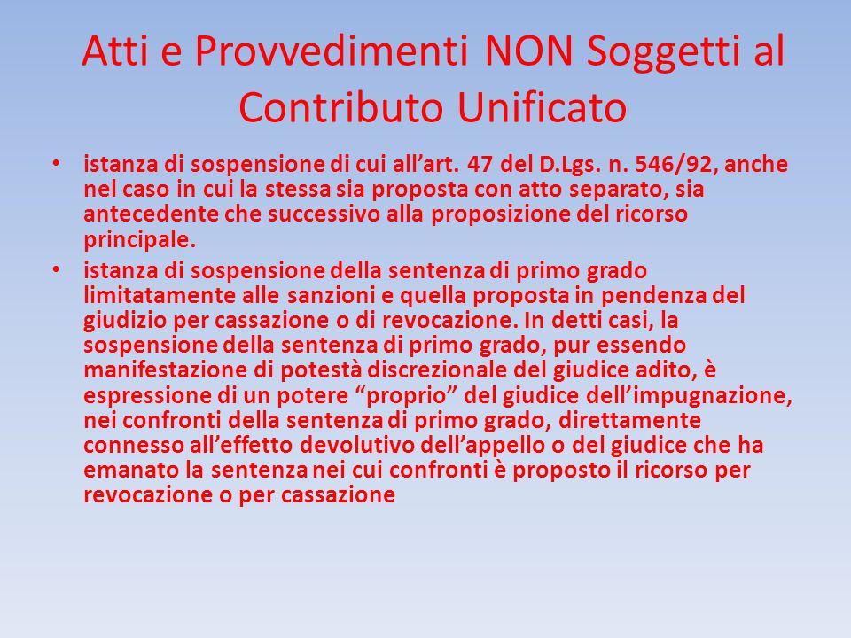 Atti e Provvedimenti NON Soggetti al Contributo Unificato istanza di sospensione di cui allart. 47 del D.Lgs. n. 546/92, anche nel caso in cui la stes