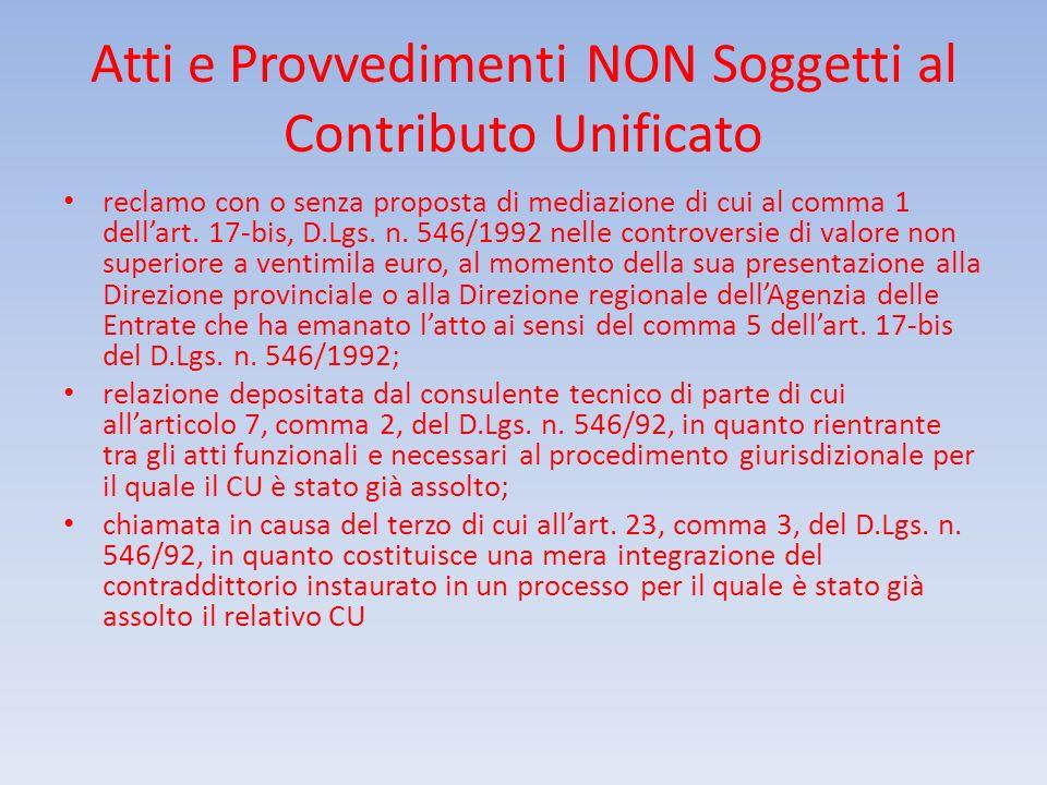 Atti e Provvedimenti NON Soggetti al Contributo Unificato reclamo con o senza proposta di mediazione di cui al comma 1 dellart. 17-bis, D.Lgs. n. 546/