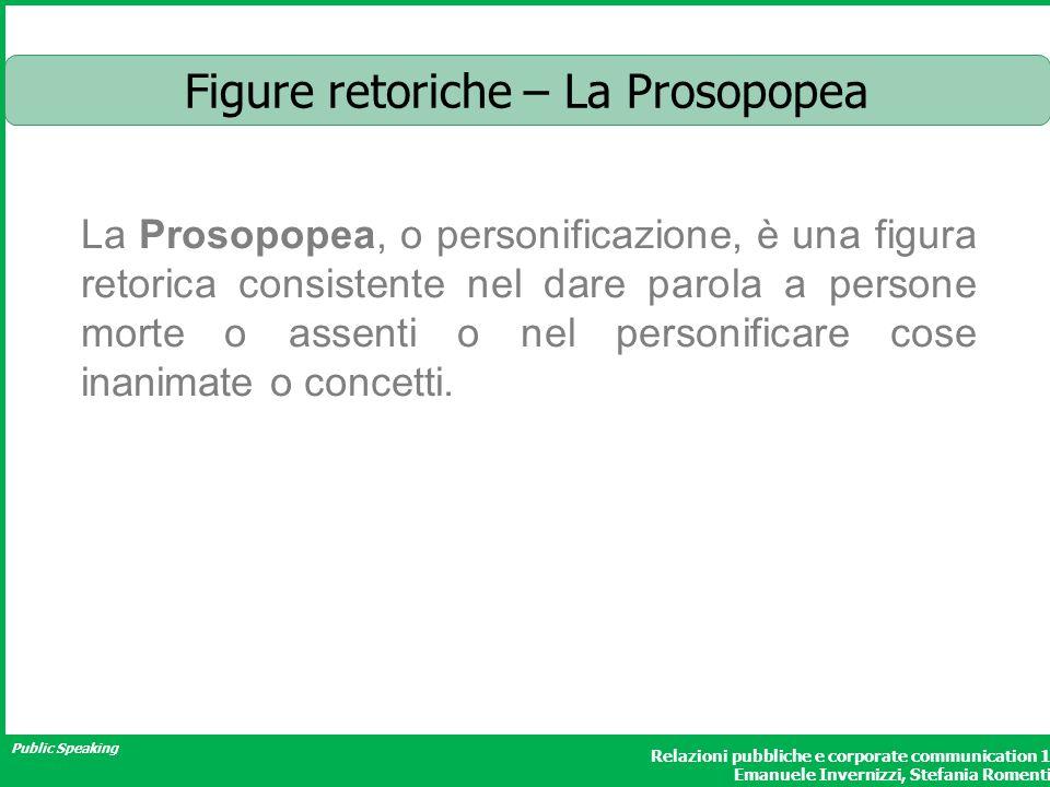 Public Speaking Relazioni pubbliche e corporate communication 1 Emanuele Invernizzi, Stefania Romenti Figure retoriche – La Prosopopea La Prosopopea,