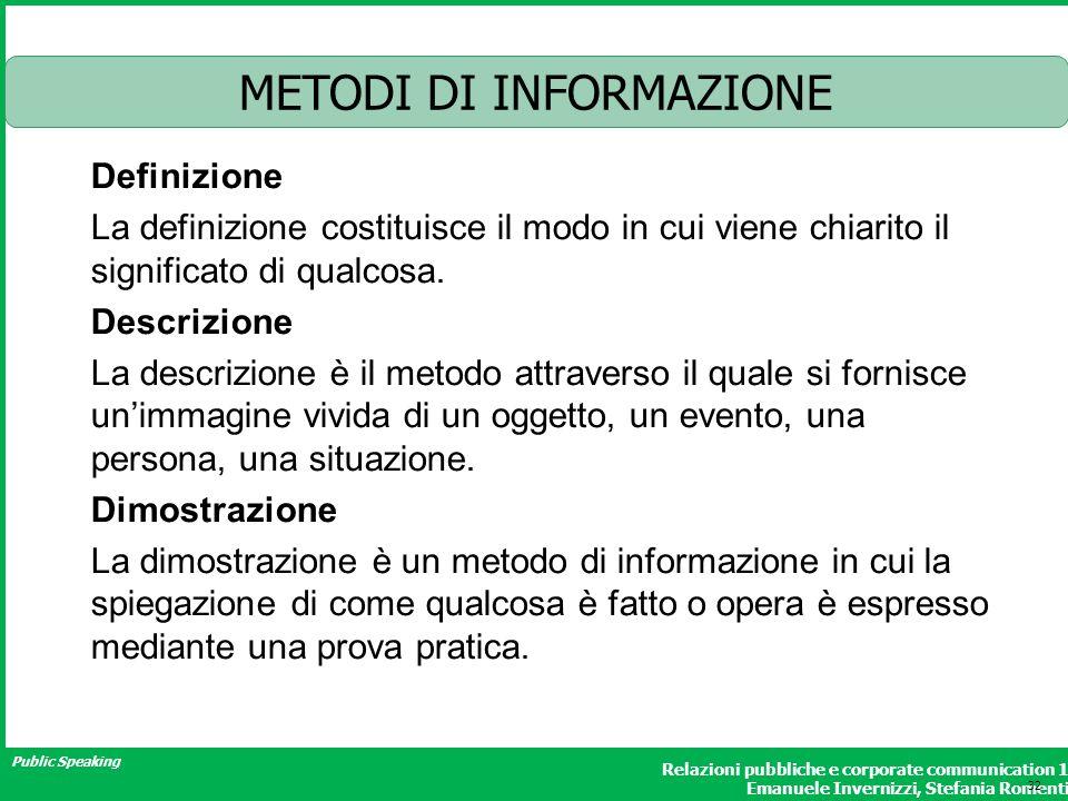 Public Speaking Relazioni pubbliche e corporate communication 1 Emanuele Invernizzi, Stefania Romenti METODI DI INFORMAZIONE Definizione La definizione costituisce il modo in cui viene chiarito il significato di qualcosa.