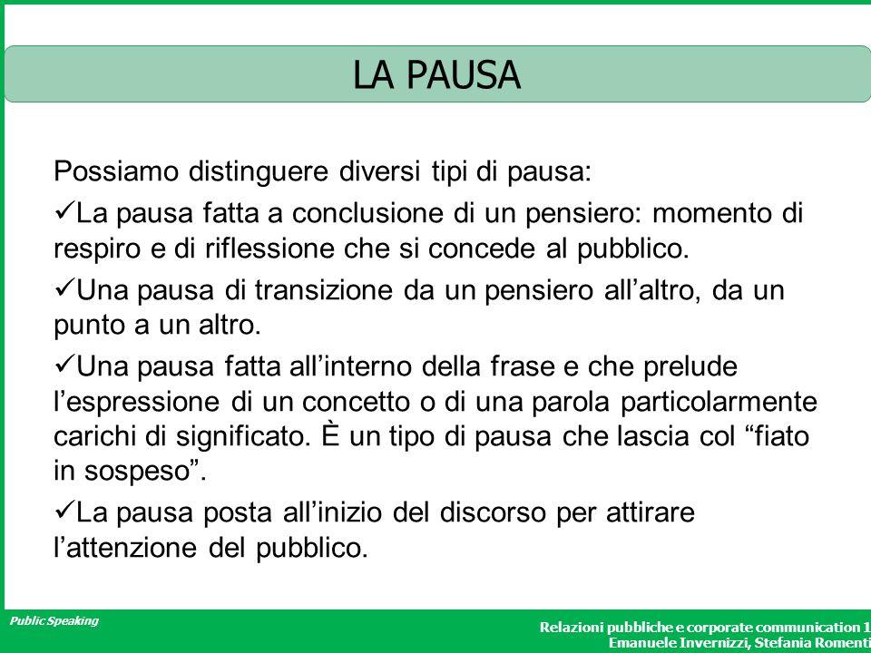 Public Speaking Relazioni pubbliche e corporate communication 1 Emanuele Invernizzi, Stefania Romenti LA PAUSA Possiamo distinguere diversi tipi di pa