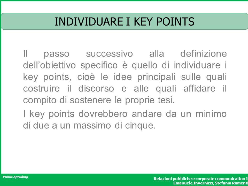 Public Speaking Relazioni pubbliche e corporate communication 1 Emanuele Invernizzi, Stefania Romenti INDIVIDUARE I KEY POINTS Il passo successivo all