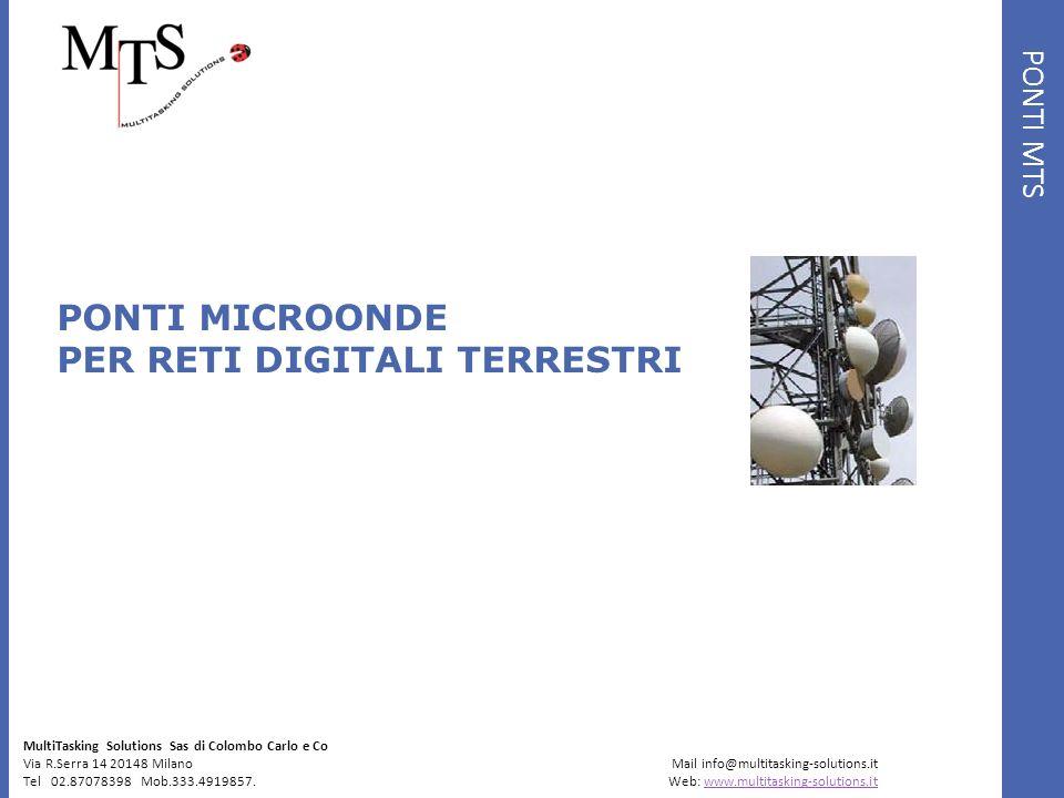 PONTI MTS PONTI MICROONDE PER RETI DIGITALI TERRESTRI MultiTasking Solutions Sas di Colombo Carlo e Co Via R.Serra 14 20148 Milano Mail info@multitask
