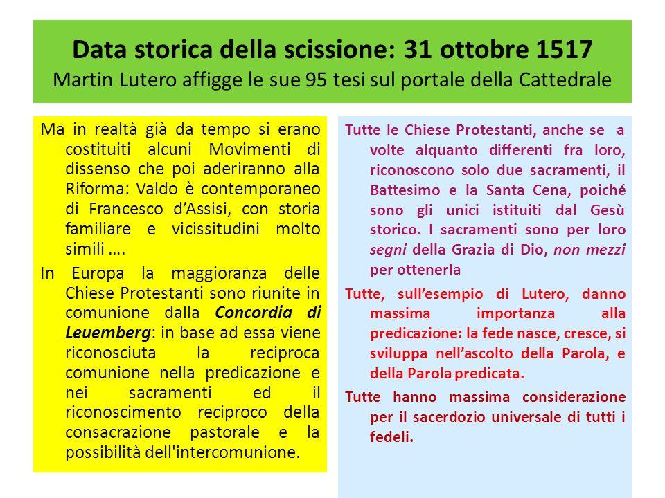 Data storica della scissione: 31 ottobre 1517 Martin Lutero affigge le sue 95 tesi sul portale della Cattedrale Ma in realtà già da tempo si erano cos