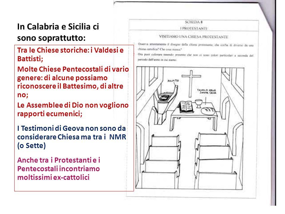 In Calabria e Sicilia ci sono soprattutto: Tra le Chiese storiche: i Valdesi e Battisti; Molte Chiese Pentecostali di vario genere: di alcune possiamo