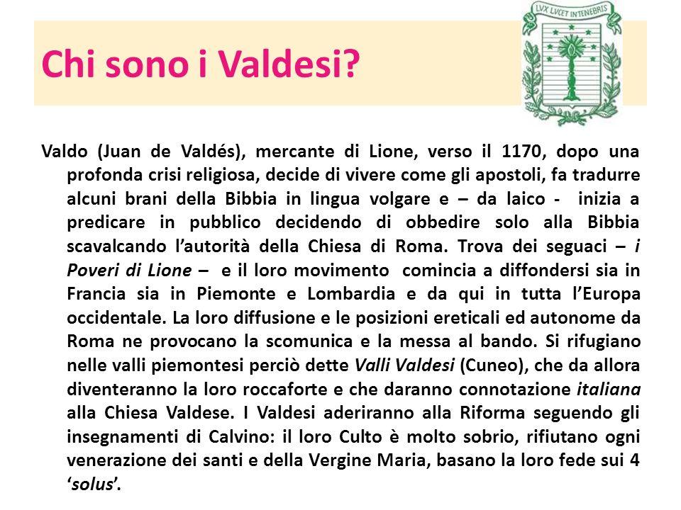 Chi sono i Valdesi? Valdo (Juan de Valdés), mercante di Lione, verso il 1170, dopo una profonda crisi religiosa, decide di vivere come gli apostoli, f