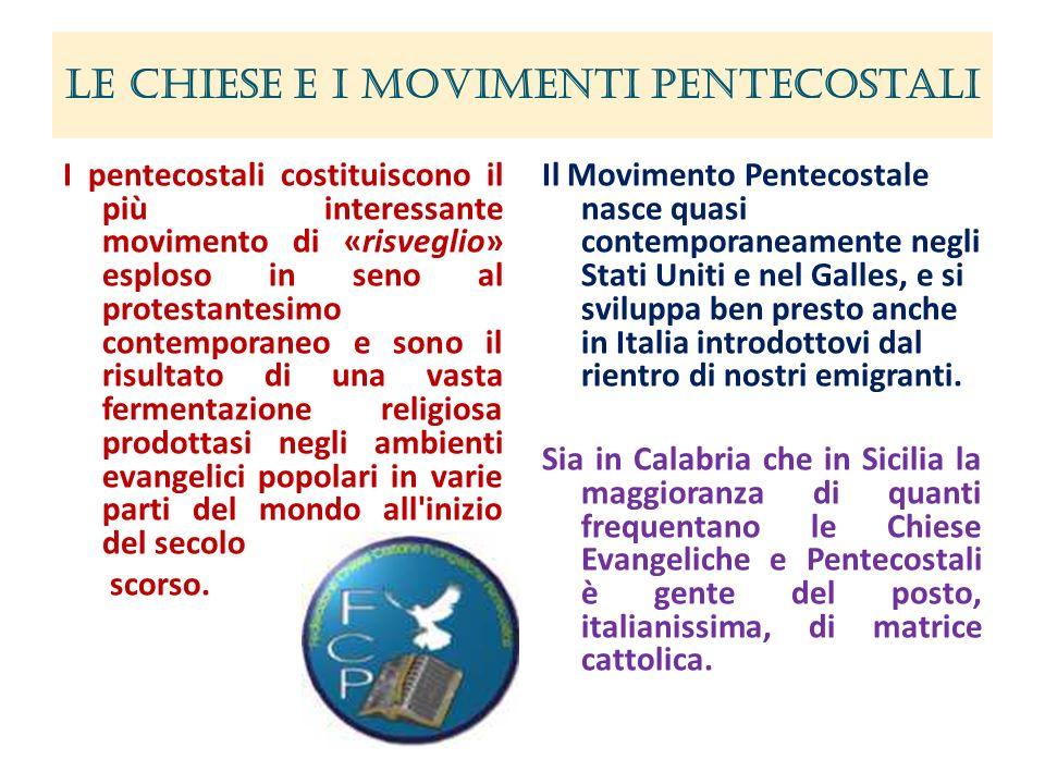Le Chiese e i Movimenti Pentecostali Il Movimento Pentecostale nasce quasi contemporaneamente negli Stati Uniti e nel Galles, e si sviluppa ben presto