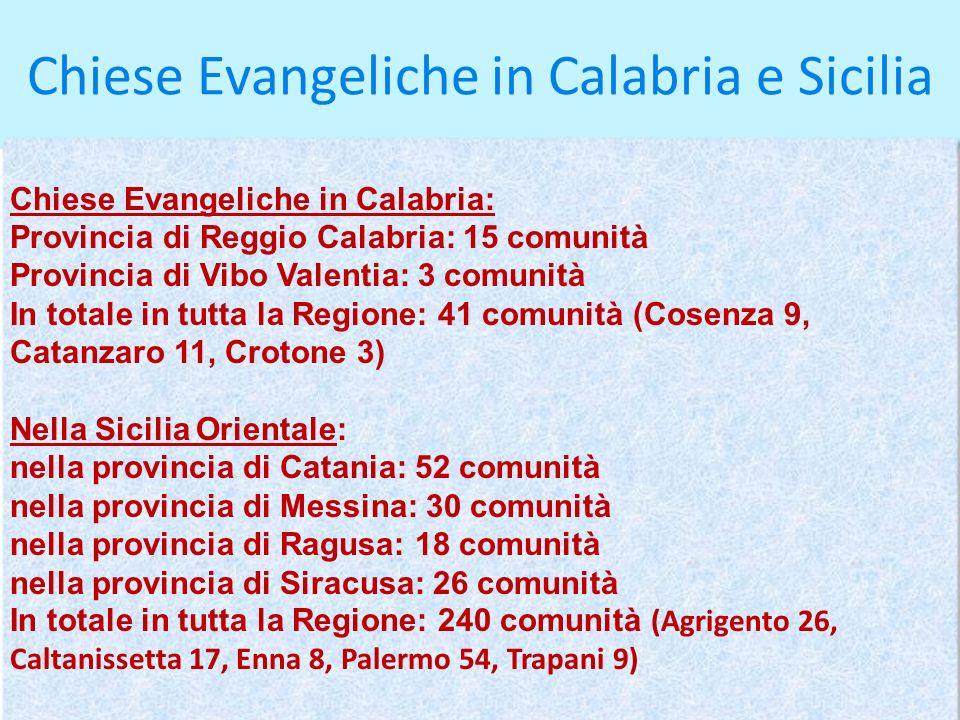 Chiese Evangeliche in Calabria e Sicilia Chiese Evangeliche in Calabria: Provincia di Reggio Calabria: 15 comunità Provincia di Vibo Valentia: 3 comun