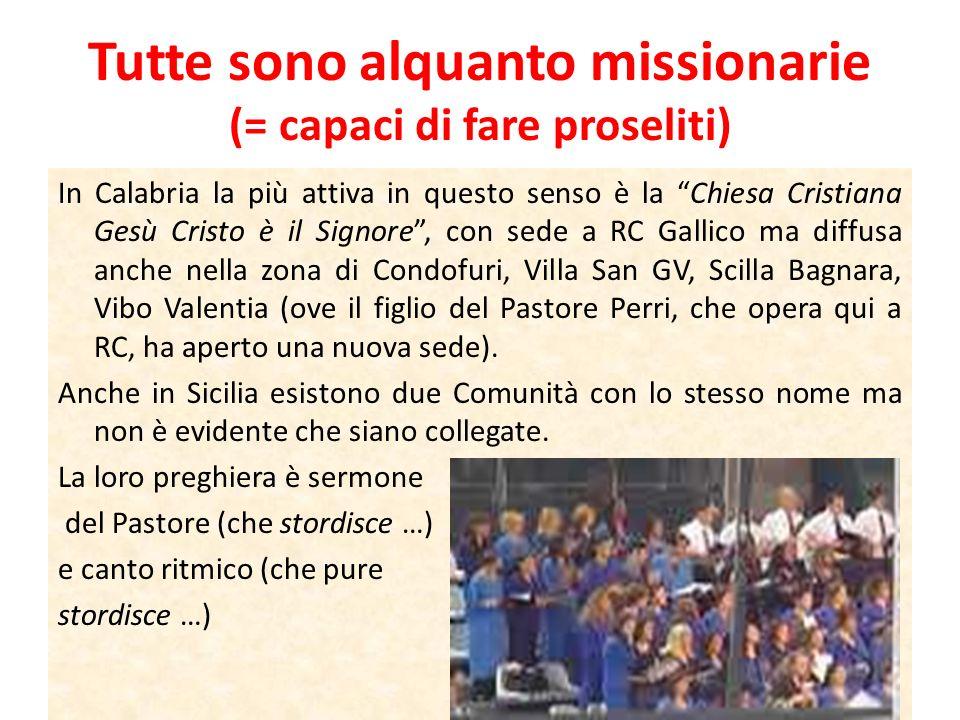 Tutte sono alquanto missionarie (= capaci di fare proseliti) In Calabria la più attiva in questo senso è la Chiesa Cristiana Gesù Cristo è il Signore,