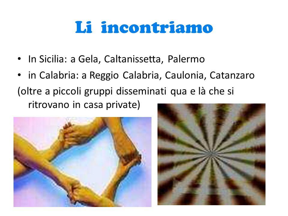 Li incontriamo In Sicilia: a Gela, Caltanissetta, Palermo in Calabria: a Reggio Calabria, Caulonia, Catanzaro (oltre a piccoli gruppi disseminati qua