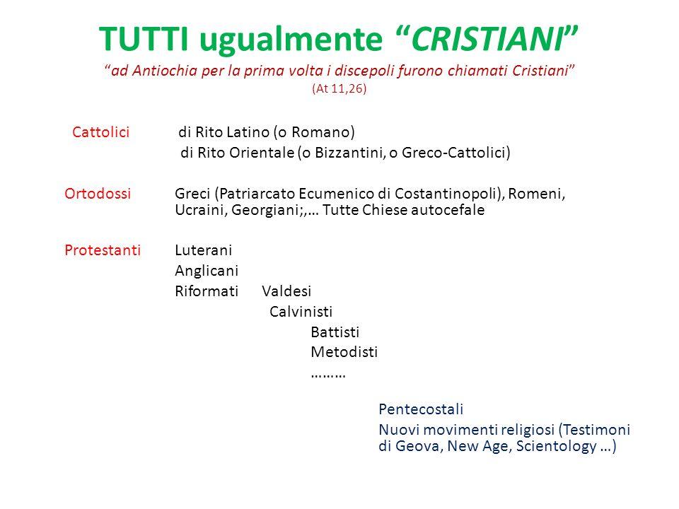 TUTTI ugualmente CRISTIANIad Antiochia per la prima volta i discepoli furono chiamati Cristiani (At 11,26) Cattolici di Rito Latino (o Romano) di Rito