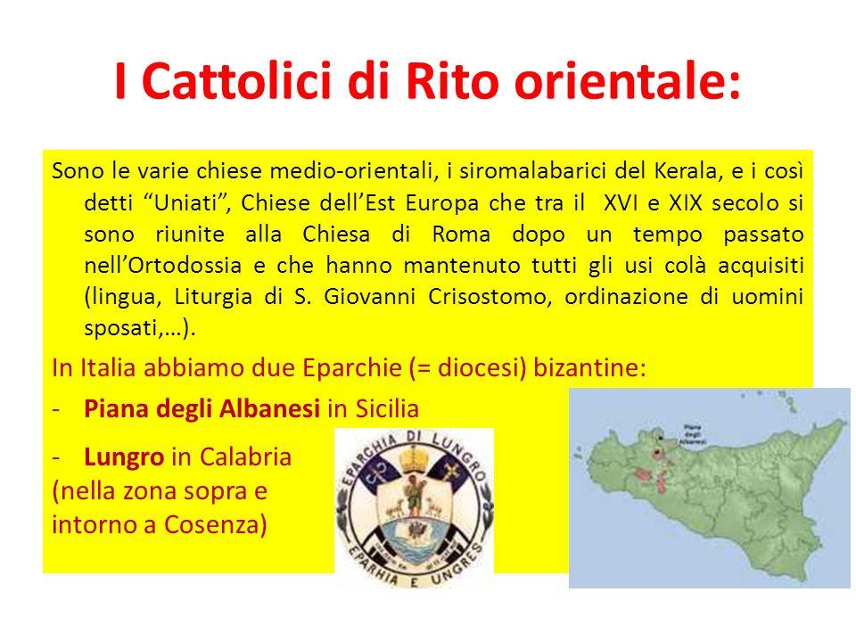 I Cattolici di Rito orientale: Sono le varie chiese medio-orientali, i siromalabarici del Kerala, e i così detti Uniati, Chiese dellEst Europa che tra