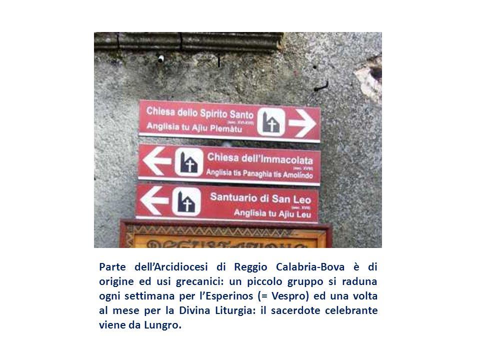 Parte dellArcidiocesi di Reggio Calabria-Bova è di origine ed usi grecanici: un piccolo gruppo si raduna ogni settimana per lEsperinos (= Vespro) ed u