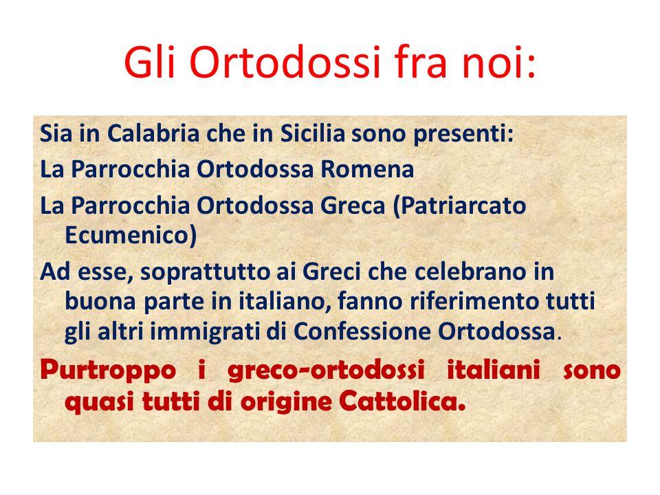Gli Ortodossi fra noi: Sia in Calabria che in Sicilia sono presenti: La Parrocchia Ortodossa Romena La Parrocchia Ortodossa Greca (Patriarcato Ecumeni