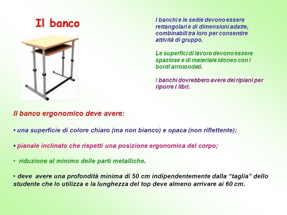 Il banco I banchi e le sedie devono essere rettangolari e di dimensioni adatte, combinabili tra loro per consentire attività di gruppo. Le superfici d