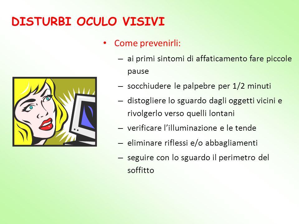 DISTURBI OCULO VISIVI Come prevenirli: – ai primi sintomi di affaticamento fare piccole pause – socchiudere le palpebre per 1/2 minuti – distogliere l