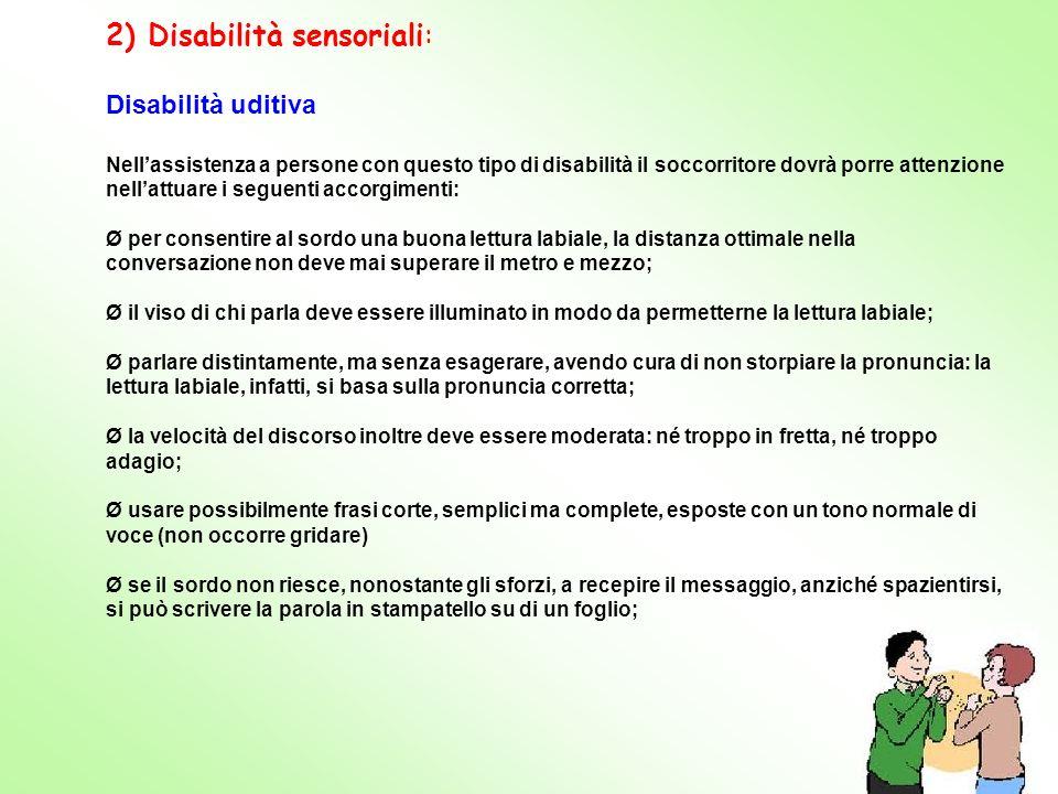2) Disabilità sensoriali: Disabilità uditiva Nellassistenza a persone con questo tipo di disabilità il soccorritore dovrà porre attenzione nellattuare