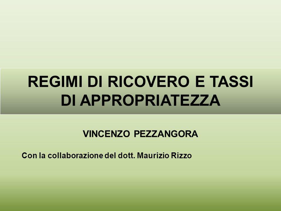 REGIMI DI RICOVERO E TASSI DI APPROPRIATEZZA VINCENZO PEZZANGORA Con la collaborazione del dott. Maurizio Rizzo