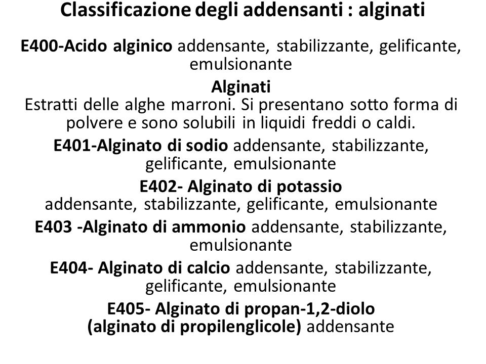 Classificazione degli addensanti : alginati E400-Acido alginico addensante, stabilizzante, gelificante, emulsionante Alginati Estratti delle alghe mar