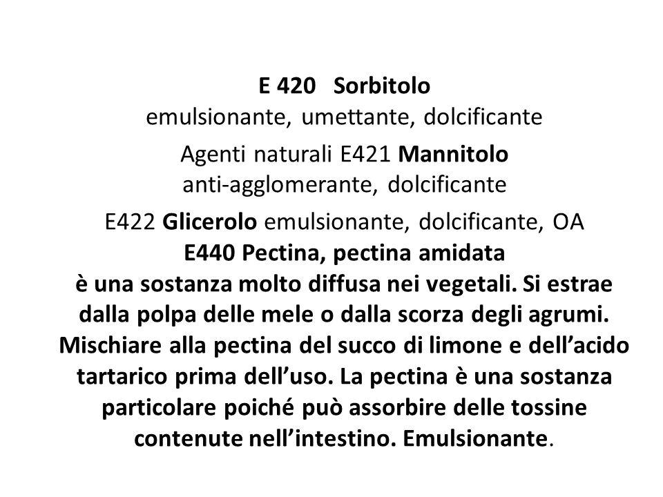 E 420 Sorbitolo emulsionante, umettante, dolcificante Agenti naturali E421 Mannitolo anti-agglomerante, dolcificante E422 Glicerolo emulsionante, dolc