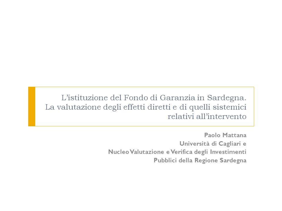 Listituzione del Fondo di Garanzia in Sardegna. La valutazione degli effetti diretti e di quelli sistemici relativi allintervento Paolo Mattana Univer