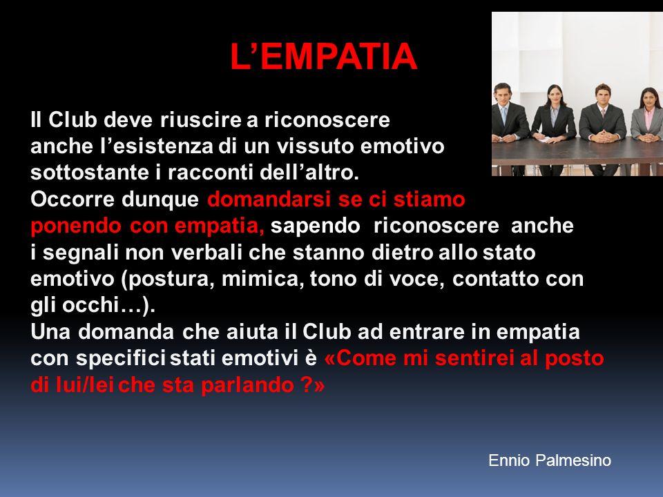 LEMPATIA Il Club deve riuscire a riconoscere anche lesistenza di un vissuto emotivo sottostante i racconti dellaltro.