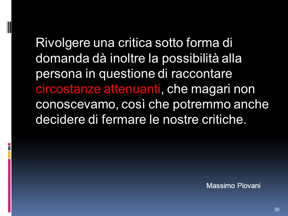 Rivolgere una critica sotto forma di domanda dà inoltre la possibilità alla persona in questione di raccontare circostanze attenuanti, che magari non