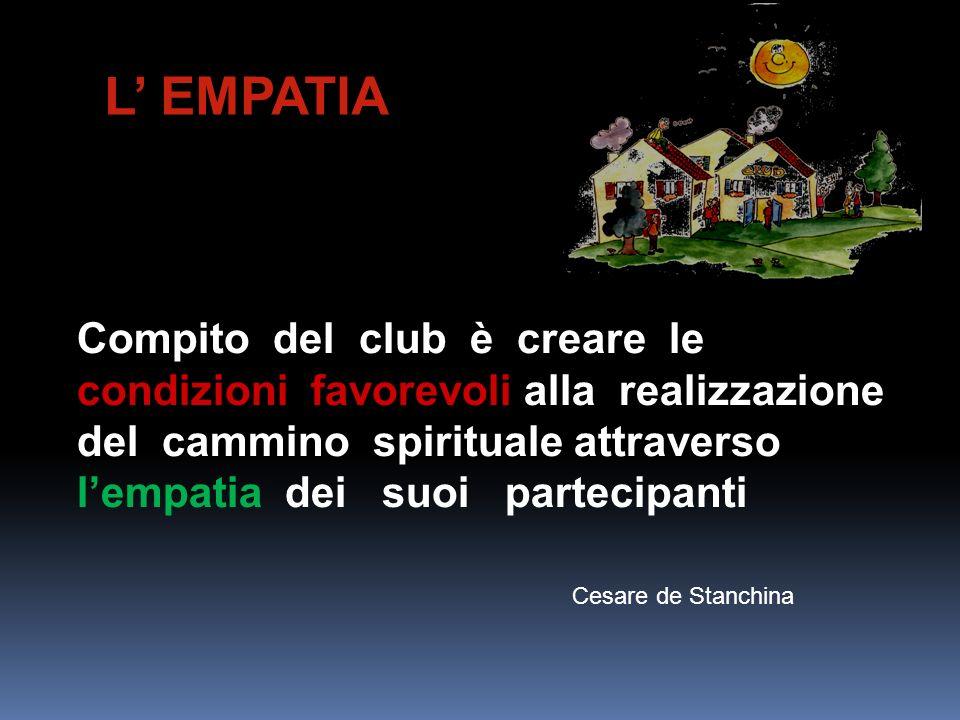 Compito del club è creare le condizioni favorevoli alla realizzazione del cammino spirituale attraverso lempatia dei suoi partecipanti Cesare de Stanc