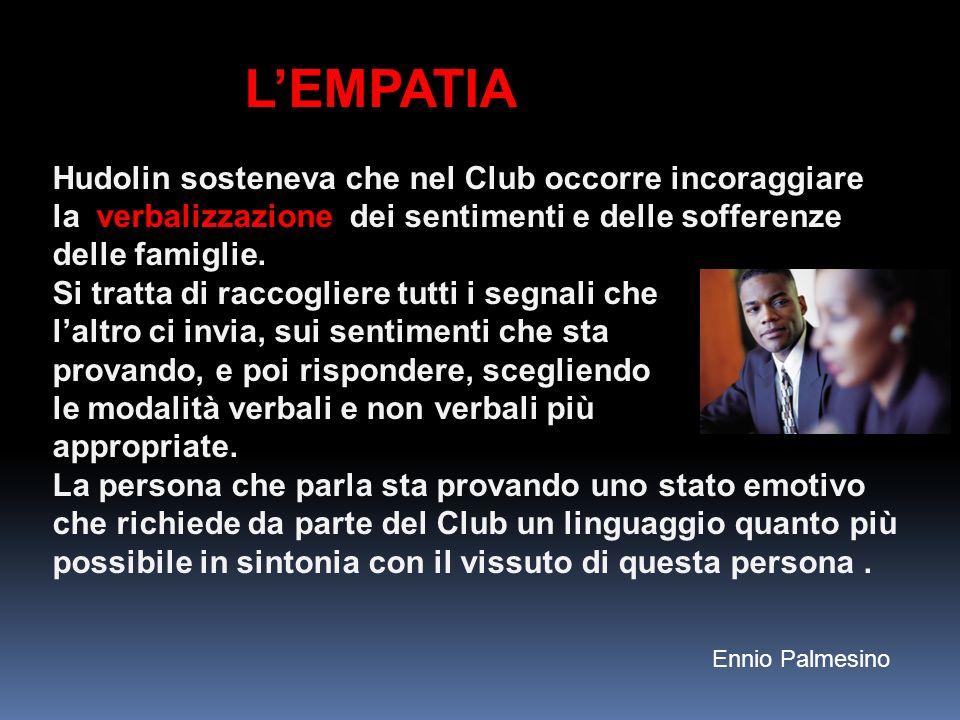 LEMPATIA Hudolin sosteneva che nel Club occorre incoraggiare la verbalizzazione dei sentimenti e delle sofferenze delle famiglie. Si tratta di raccogl